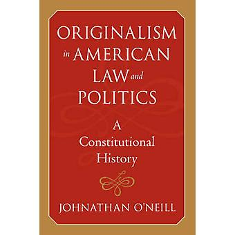 Originalism in American Law and Politics by ONeill & Johnathan