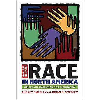 Race in North America  Origin and Evolution of a Worldview by Audrey Smedley & Brian D Smedley