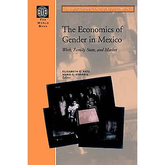 The Economics of Gender in Mexico Work Family State and Market by Katz & Elizabeth G.