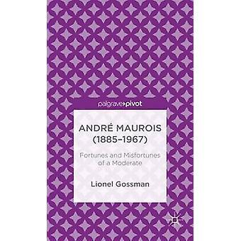 Andre Maurois 18851967 öden och missöden av en måttlig av Gossman & Lionel