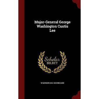 MajorGeneral George Washington Custis Lee av McCabe & W Gordon 18411920