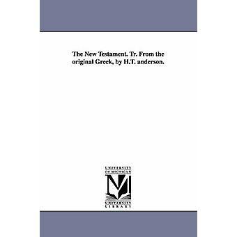 Das neue Testament. Übersetzung aus dem griechischen Original von h.t. Anderson. durch die Bibel N T Englisch 1866