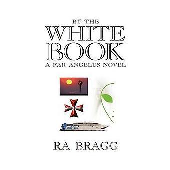 by the White Book  a Far Angelus Novel by Bragg & R. A.