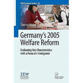 Germanys 2005 Welfare Reform  Evaluating Key Characteristics with a Focus on Immigrants by Walter & Thomas