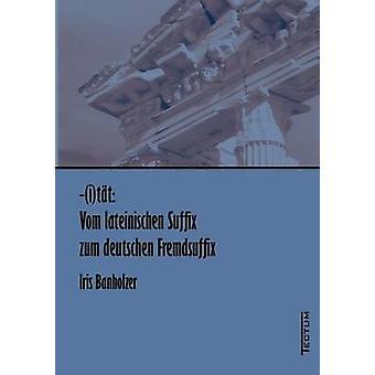 itt Vom lateinischen Suffix zum deutschen Fremdsuffix by Banholzer & Iris
