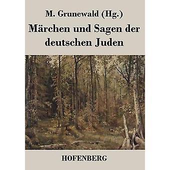 Mrchen Und Sagen der Deutschen Juden durch M. Grunewald
