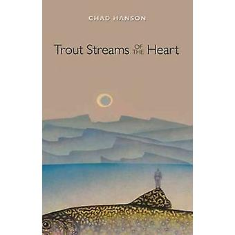 Trout Streams of the Heart by Chad Hanson - 9781612480824 Book