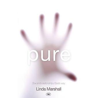 Pure - Sex and Relationships God's Way (New edition) by Linda Marshall