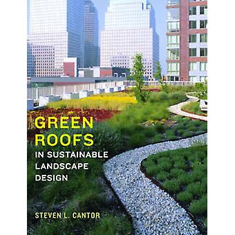 Green Roofs in Sustainable Landscape Design by Steven L. Cantor - 978