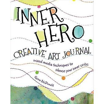 The Inner Hero Art Journal  Mixed Media Messages to Silence Your Inner Critic by Quinn McDonald