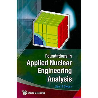 Foundations In Applied Nuclear Engineering Analysis by GlennE Sjoden