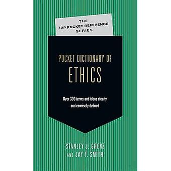 Pocket Dictionary of Ethics  Over 300 Terms amp Ideas Clearly amp Concisely Defined by Associate Professor of Systematic Theology and Christian Ethics Stanley J Grenz & Jay T Smith