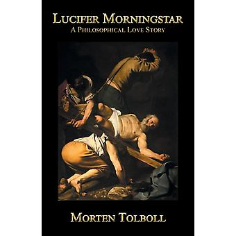 Lucifer Morningstar A philosophical love story by Tolboll & Morten