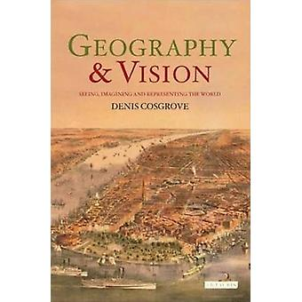 Geography and Vision by Denis E. Cosgrove - 9781850438472 Book