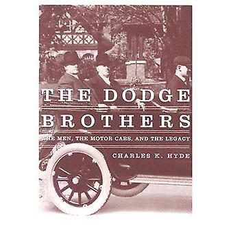 The Dodge Brothers The Men the Motor Cars and the Legacy by Hyde & Charles K.