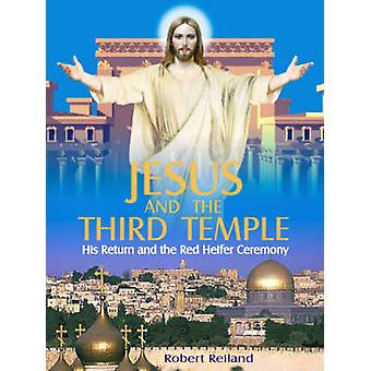 Jesus and the Third Temple The Complete Guide to the Ancient History and Secret Rituals of the Red Heifer Ceremony by Reiland & Robert