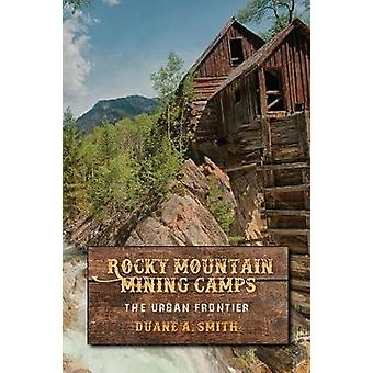 Rocky Mountain Mining Camps The Urban Frontier by Smith & Duane A