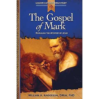 The Gospel of Mark Revealing the Mystery of Jesus by Anderson & William A.