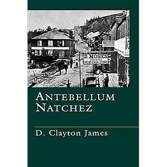Antebellum Natchez by James & D. Clayton