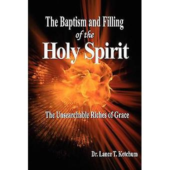 The Baptism and Filling of the Holy Spirit by Ketchum & Lance T