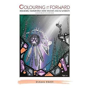 Colouring It Forward  Discover Northern Dene Nation Art  Wisdom An Aboriginal Art Colouring Book by Frost & Diana