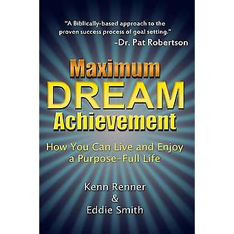 Maximum Dream Achievement How You Can Live and Enjoy a PurposeFull Life by Renner & Kenn