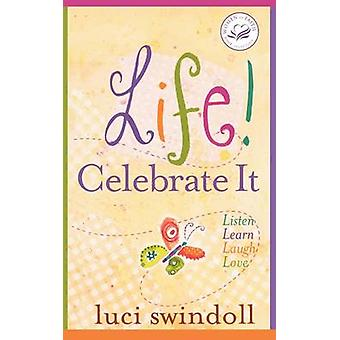 Life  Celebrate It Listen Learn Laugh Love by Swindoll & Luci