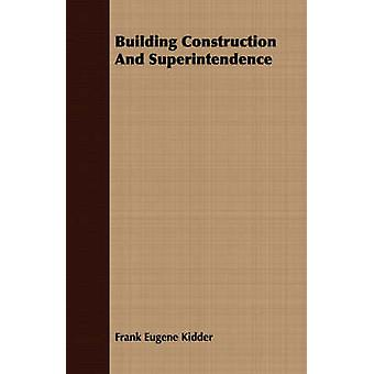 Building Construction And Superintendence by Kidder & Frank Eugene