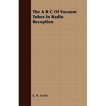 The A B C Of Vacuum Tubes In Radio Reception by Lewis & E. H.