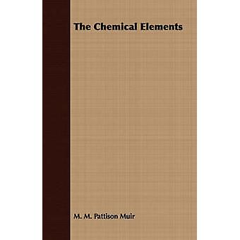 The Chemical Elements by Muir & M. M. Pattison