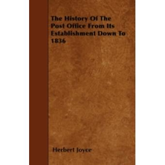 The History Of The Post Office From Its Establishment Down To 1836 by Joyce & Herbert
