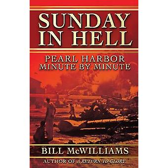 Sunday in Hell Pearl Harbor Minute by Minute by McWilliams & Bill