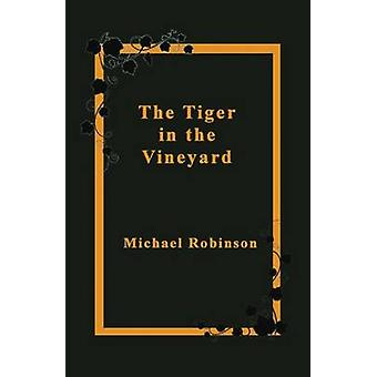 The Tiger in the Vineyard by Robinson & Michael