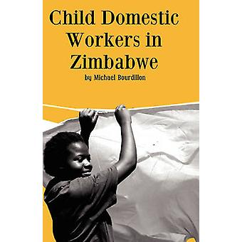 Child Domestic Workers in Zimbabwe by Bourdillon & M. F. C.