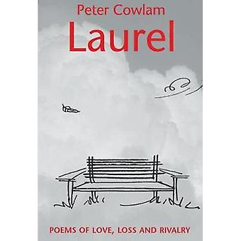 Laurel Poems of Love Loss and Rivalry by Cowlam & Peter
