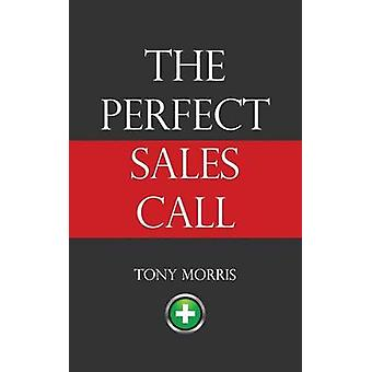 The Perfect Sales Call by Morris & Tony