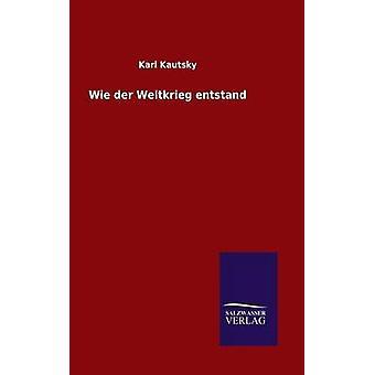 Wie der Weltkrieg entstand por Kautsky y Karl