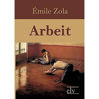 Arbeit by Zola & Emile