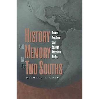 History and Memory in the Two Souths Recent Southern and Spanish American Fiction by Cohn & Deborah