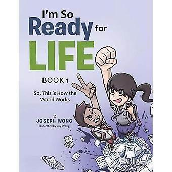 Im So Ready for Life  Book 1 So This is How the World Works by Wong & Joseph