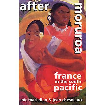 After Moruroa - France in the South Pacific by Nic Maclellan - Jean Ch