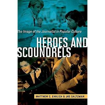 Heroes and Scoundrels - The Image of the Journalist in Popular Culture
