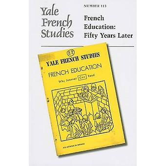 Yale French Studies - Number 113 - French Education - Fifty Years Later
