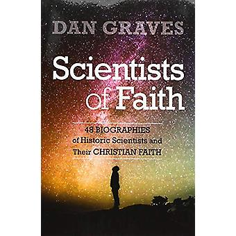 Scientists of Faith - Forty-Eight Biographies of Historic Scientists a