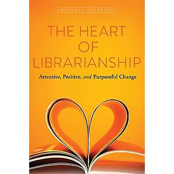 The Heart of Librarianship - Attentive - Positive - and Purposeful Cha
