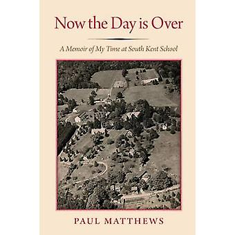 Now the Day is Over - My Five Years at South Kent School by Paul Matth