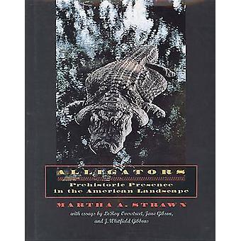 Alligators - Prehistoric Presence in the American Landscape by Martha