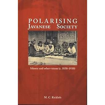 Polarising Javanese Society - Islamic and Other Visions (c. 1830-1930)