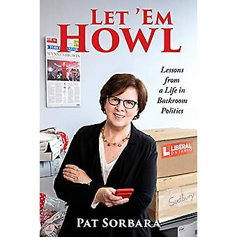 Let 'Em Howl - Lessons from a Life in Backroom Politics by Patricia So