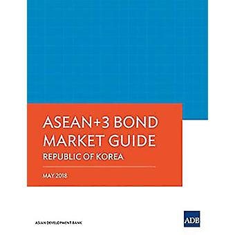 ASEAN 3 Bond Market Guide 2018 - Republic of Korea by Asian Developmen